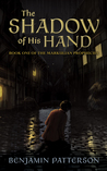 The Shadow of His Hand: Book One of the Markulian Prophecies