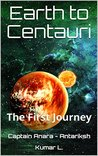 Earth to Centauri: The First Journey (Captain Anara - Antariksh Book 1)