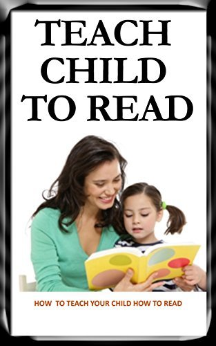 Teach Child to Read: How to Teach Your Child How to Read