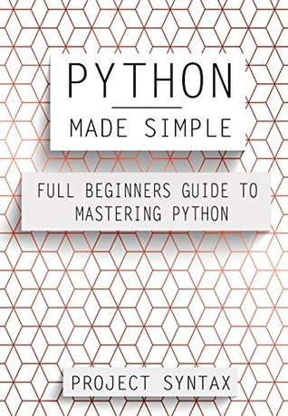 Python Made Simple: Full Beginner's Guide to Mastering Python
