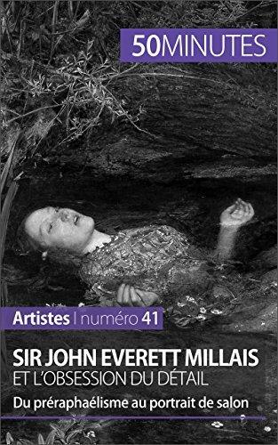 Sir John Everett Millais et l'obsession du détail: Du préraphaélisme au portrait de salon (Artistes t. 41)