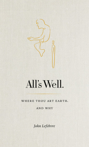 All's Well: Where Thou Art Earth and Why