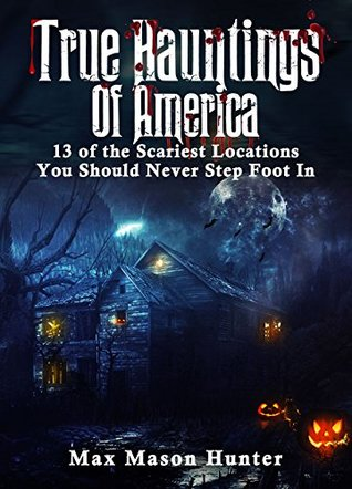 True Hauntings Of America: 13 of the Scariest Locations You Should Never Step Foot In