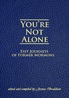 You're Not Alone: Exit Journeys of Former Mormons