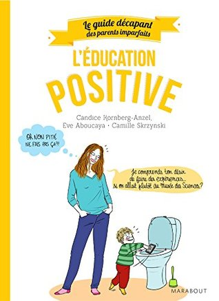 Guide des parents imparfaits : Education positive