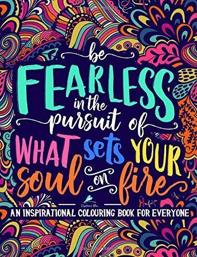 An Inspirational Colouring Book For Everyone: Be Fearless In The Pursuit Of What Sets Your Soul On Fire: A Unique, Antistress Coloring Gift for Men, ... Relief, Relaxation & Mindful Meditation)