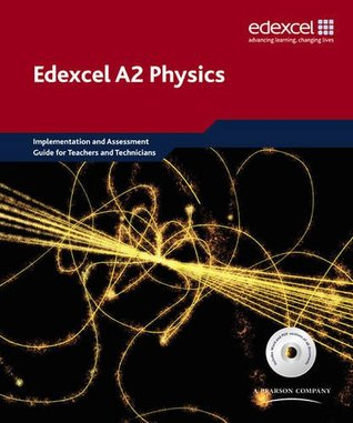 Edexcel A Level Science: A2 Physics Implementation and Assessment Guide for Teachers and Technicians (Edexcel GCE Physics 2008)