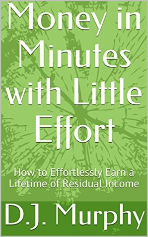 money-in-minutes-with-little-effort-how-to-effortlessly-earn-a-lifetime-of-residual-income