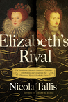 Elizabeth's Rival: The Tumultuous Life of the Countess of Leicester: The Romance and Conspiracy that Threatened Queen Elizabeth's Court