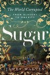 Sugar: The World Corrupted: From Slavery to Obesity