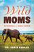 Wild Moms by Carin Bondar