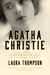 Agatha Christie A Mysterious life by Laura Thompson