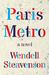 Paris Metro A Novel by Wendell Steavenson