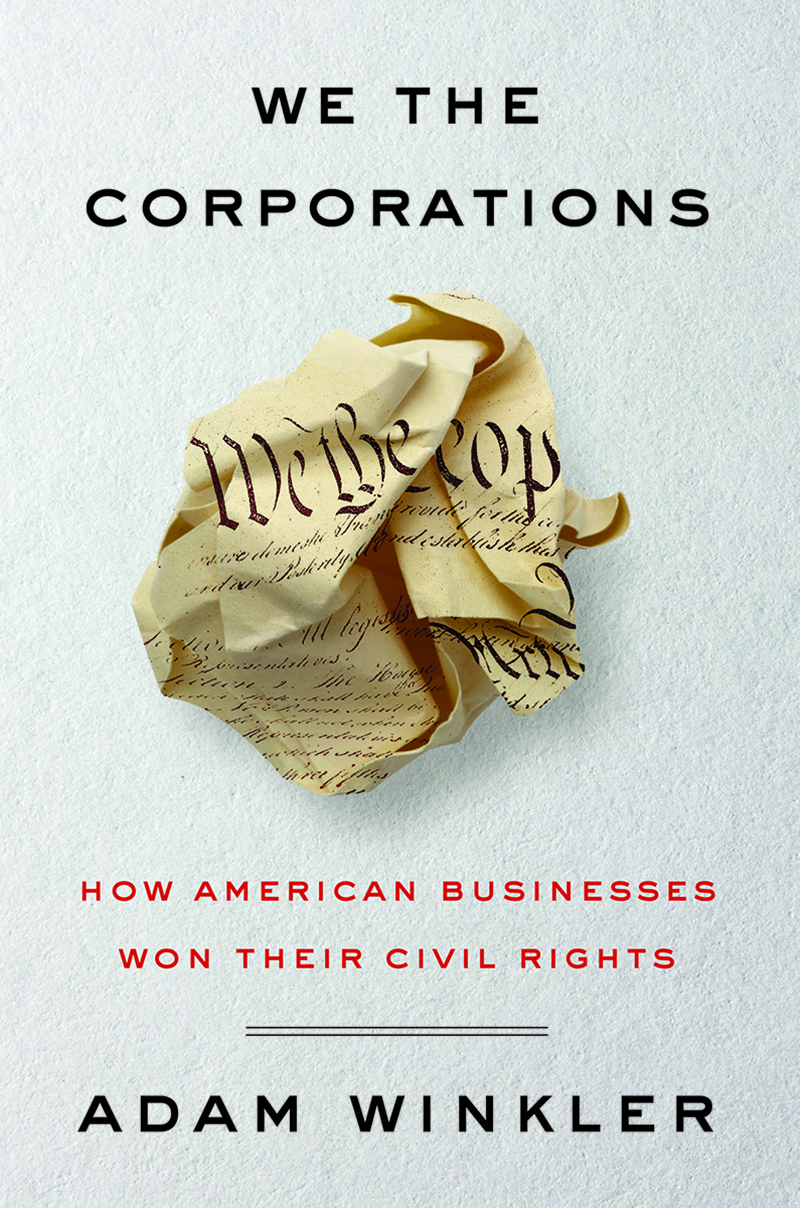 We the Corporations: How American Businesses Won Their Civil Rights