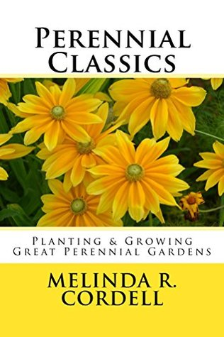 Perennial Classics: Planting and Growing Great Perennial Gardens (Easy-Growing Gardening Series Book 4)