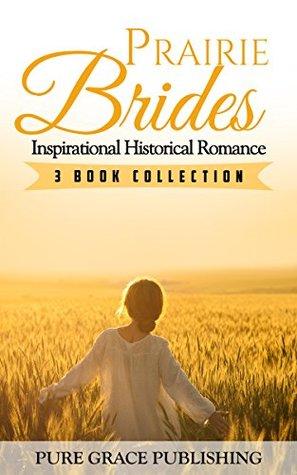 Prairie Brides: Inspirational Historical Romance Novella Collection