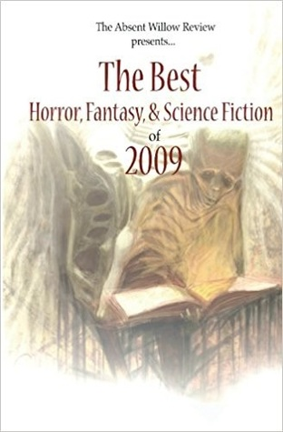 The Best of Horror, Fantasy, & Science Fiction 2009: Presented by the Absent Willow Review