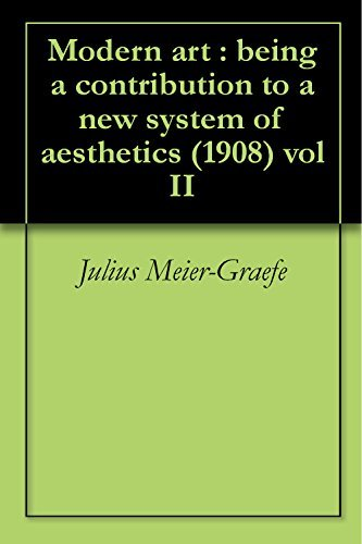Modern art : being a contribution to a new system of aesthetics (1908) vol II
