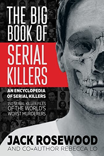 The Big Book of Serial Killers: 150 Serial Killer Files of the World's Worst Murderers