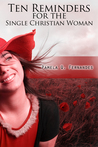 Ten Reminders for the Single Christian Woman by Pamela Q. Fernandes