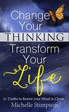 Change Your Thinking Transform Your Life: 21 Truths to Renew Your Mind in Christ