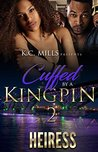 Cuffed By A Kingpin 2 by Heiress