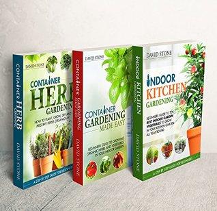 Container Gardening Box Set: Indoor Kitchen Gardening, Container Gardening Made Easy, and Container Herb Gardening 3 Books in 1