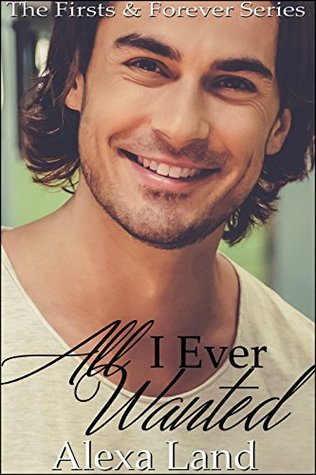 Recent Release Review: All I Ever Wanted (First and Forever #14) by Alexa Land