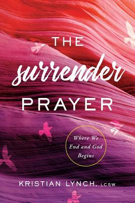 The Surrender Prayer: Where We End and God Begins