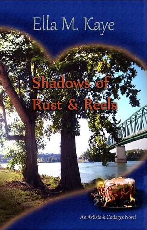 Shadows of Rust & Reels by Ella M. Kaye