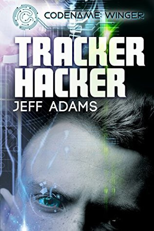 Release Day Review: Tracker Hacker (Codename: WInger #1) by Jeff Adams