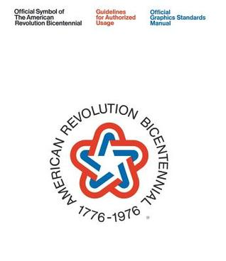 Official Symbol of the American Revolution Bicentennial: Guidelines for Authorized Usage: Official Graphics Standards Manual par Jesse Reed