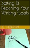 Setting & Reaching Your Writing Goals by R.J. Thesman