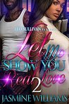 Let Me Show You Real Love 2 by Jasmine Williams
