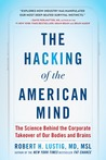 The Hacking of the American Mind by Robert H. Lustig