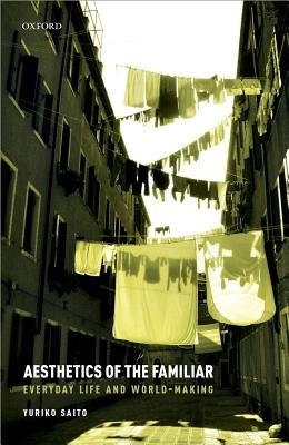 Aesthetics of the Familiar: Everyday Life and World-Making