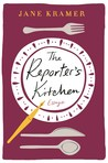 The Reporter's Kitchen: Essays