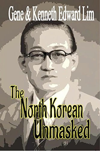 The North Korean Unmasked: A Biography of Dr. Edward K. Lim