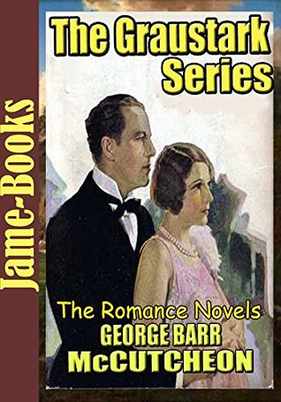 The Graustark Series: The Prince of Graustark, Graustark, Beverly of Graustark, Truxton King: The Romance Novels