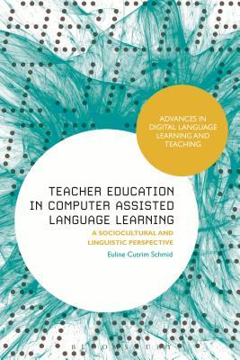Teacher Education in Computer-Assisted Language Learning: A Sociocultural and Linguistic Perspective