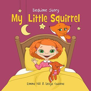 Books for Kids: My Little Squirrel. Bedtime Story: (Children's book about a Girl and her best friend cute Little Squirrel, Picture Books, Preschool Books, ... Squirrel. Children's Picture Books 1)