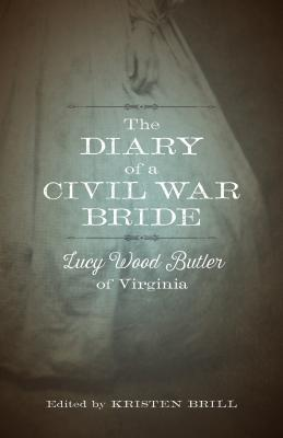 The Diary of a Civil War Bride: Lucy Wood Butler of Virginia