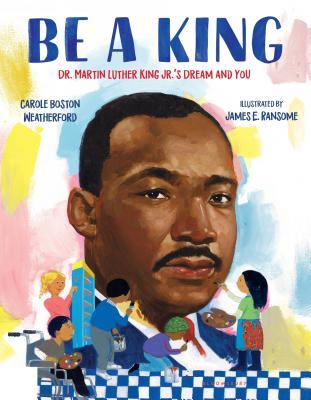 Image result for be a king dr. martin luther king's dream and you carole boston weatherford