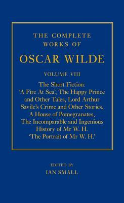 The Complete Works of Oscar Wilde: Volume VIII: The Short Fiction