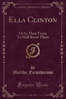 Ella Clinton: Or by Their Fruits Ye Shall Know Them