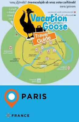 Vacation Goose Travel Guide Paris France