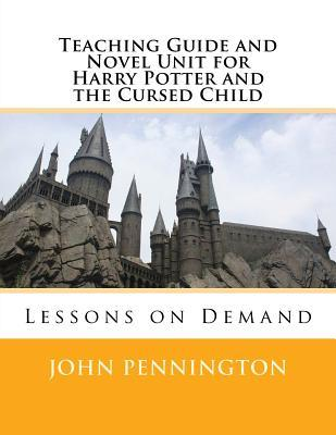 Teaching Guide and Novel Unit for Harry Potter and the Cursed Child: Lessons on Demand
