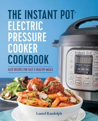 The Instant Pot ® Electric Pressure Cooker Cookbook: Easy Recipes for Fast & Healthy Meals