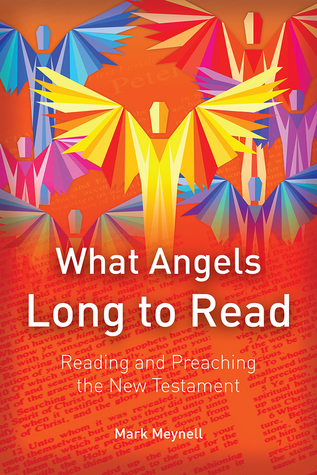 what-angels-long-to-read-reading-and-preaching-the-new-testament
