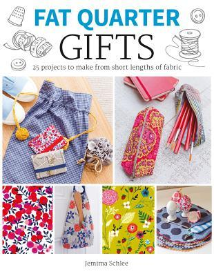 Fat Quarter: Gifts: 25 Projects to Make from Short Lengths of Fabric